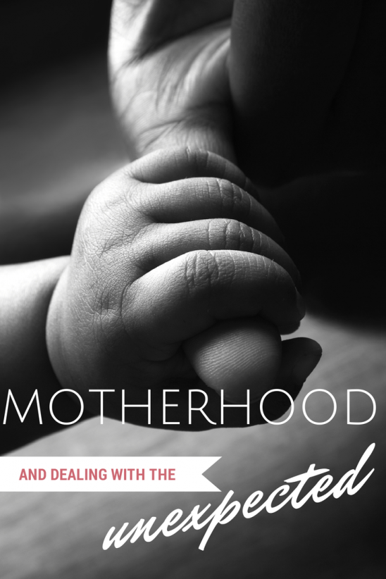 Motherhood and Dealing with the Unexpected – Lessons I learned in becoming a Parent