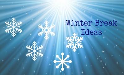 Winter Break Ideas