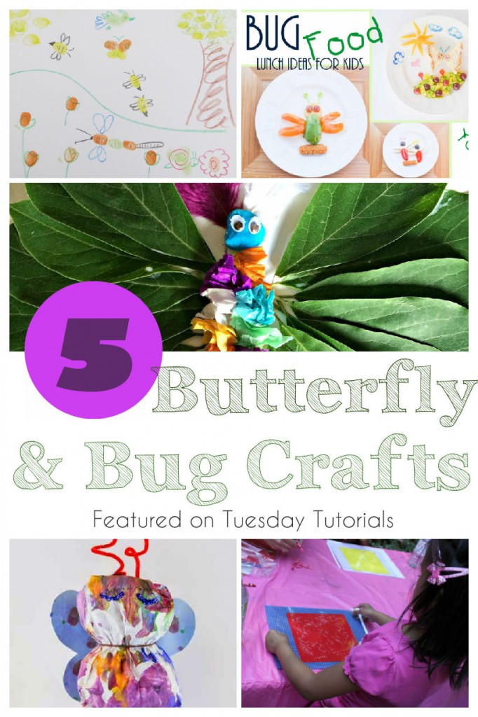 Bug and Butterfly Crafts and Tuesday Tutorials Week 27