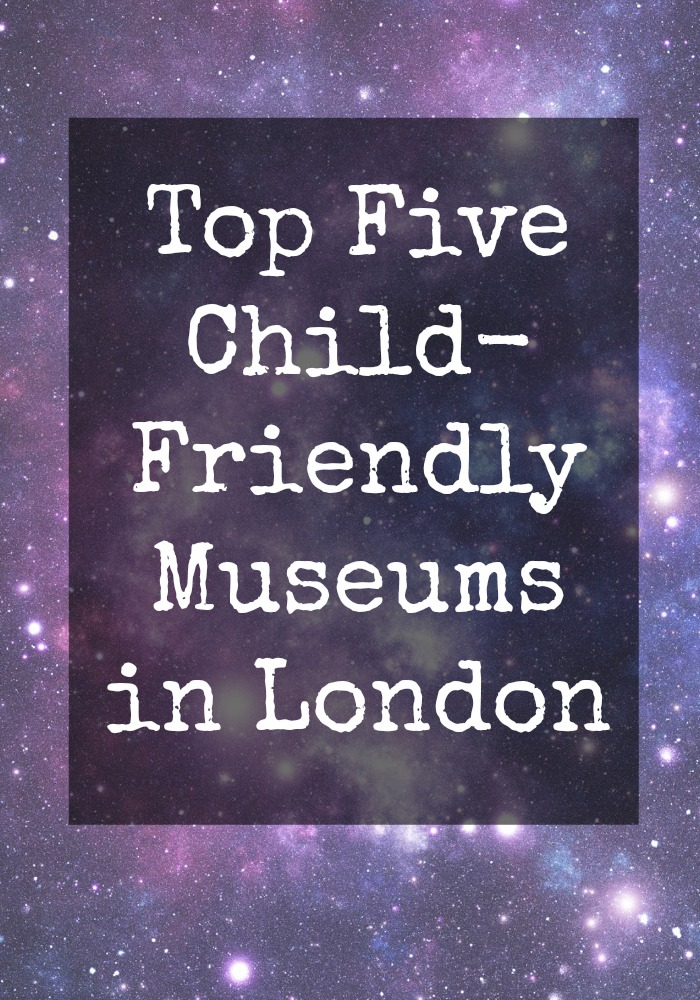 Top Five Child-Friendly Museums in London