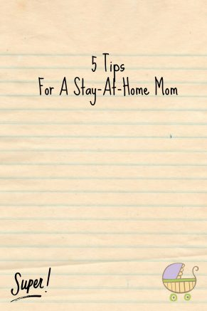 5 Tips For A Stay-At-Home Mom
